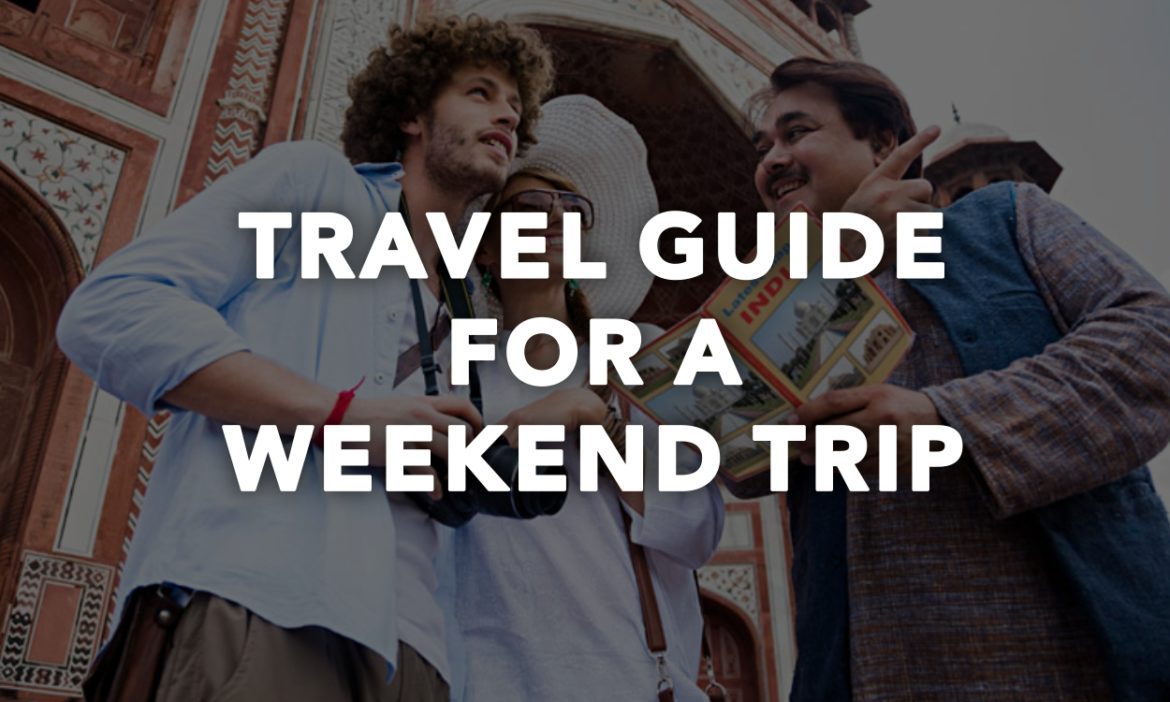 Travel Guide For A Weekend Trip